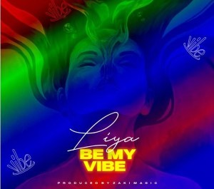 MP3: Liya – Be My Vibe