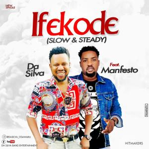 Da Silva ft Manfesto – Ifekode (Slow & Steady)
