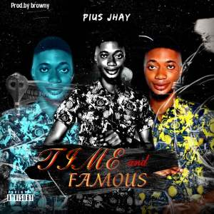 MP3: Pius Jhay - Time and Famous