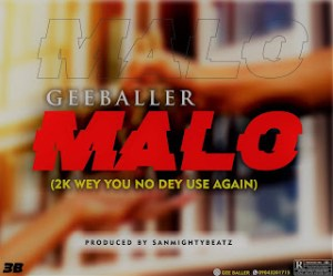Gee baller - Malo (2k wey you no dey use again)