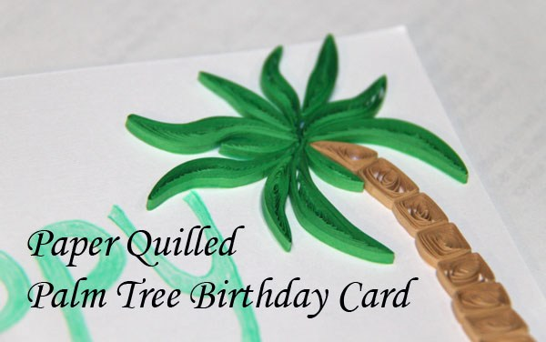 Paper Quilled Palm Tree Birthday Card