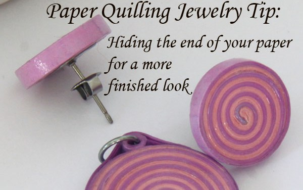 Making Paper Quilled Jewelry – Tip #8 – Hiding the Ends of Your Strips
