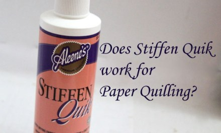 Sealants for Paper Quilling – Review of Aleene's Stiffen Quik