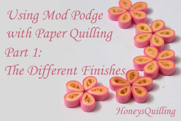Using Mod Podge as a Sealant and Topcoat for Paper Quilled Jewelry – Part 1 – the Different Finishes