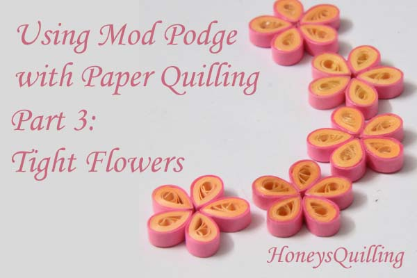 Using Mod Podge as a Sealant and Topcoat for Paper Quilled Jewelry – Part 3 – Tight Flowers – Moderately Tight Rolls