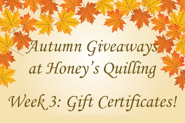Autumn Giveaways from Honey's Quilling – Week 3 – Gift Certificate