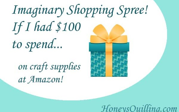 Imaginary Amazon Shopping Spree – $100 of Paper Quilling Craft Supplies