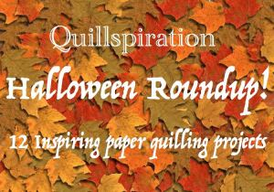 Quillspiration - a roundup of 12 paper quilling Halloween designs, some with tutorials! - Honey's Quilling