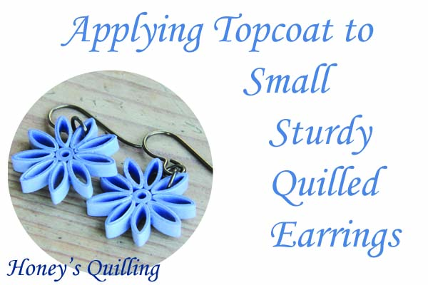 Applying Sealant and Topcoat to Small Sturdy Quilled Earrings