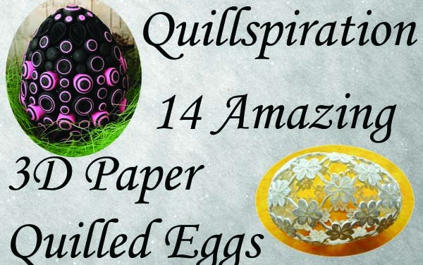Quillspiration – Amazing 3D Paper Quilled Eggs