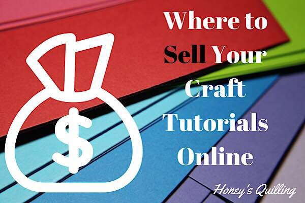 best places to sell craft tutorials online honey s quilling