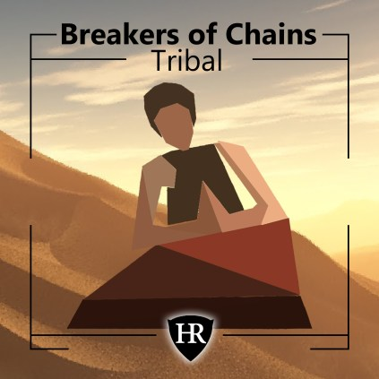 Breakers of Chains - Tribal