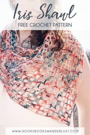 "Pinterest Image, text reads ""Iris Shawl; Free Crochet Pattern; www.hooksbookswanderlust.com"