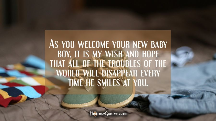 As You Welcome Your New Baby Boy It Is My Wish And Hope That All Of The Troubles Of The World