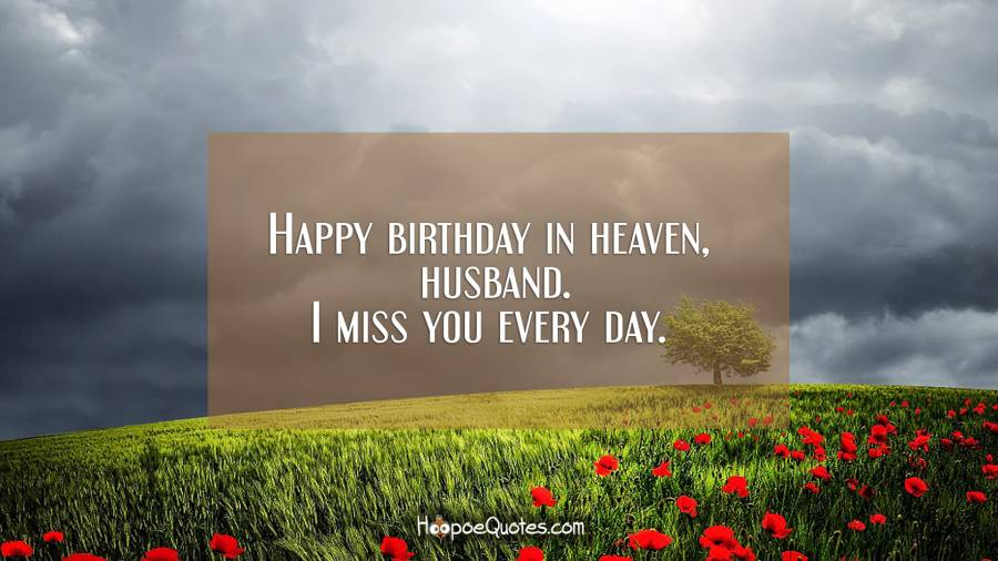 Happy Birthday In Heaven Husband I Miss You Every Day Hoopoequotes
