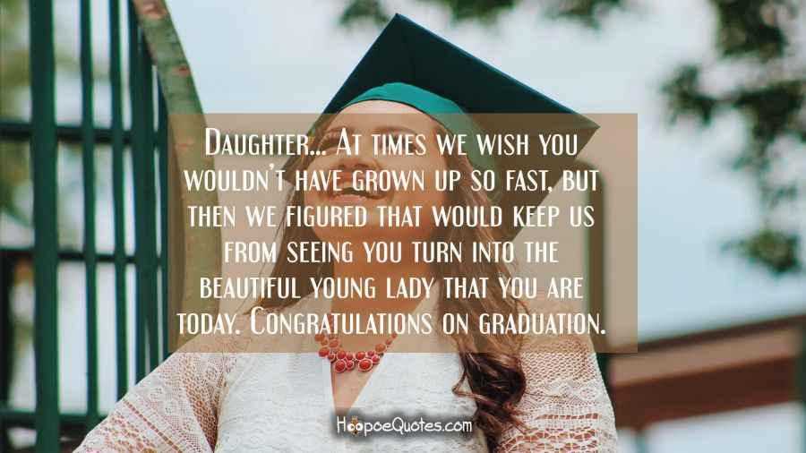 Daughter At Times We Wish You Wouldnt Have Grown Up So Fast But Then We Figured That Would