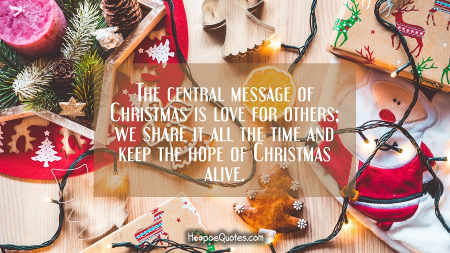 The Central Message Of Christmas Is Love For Others We