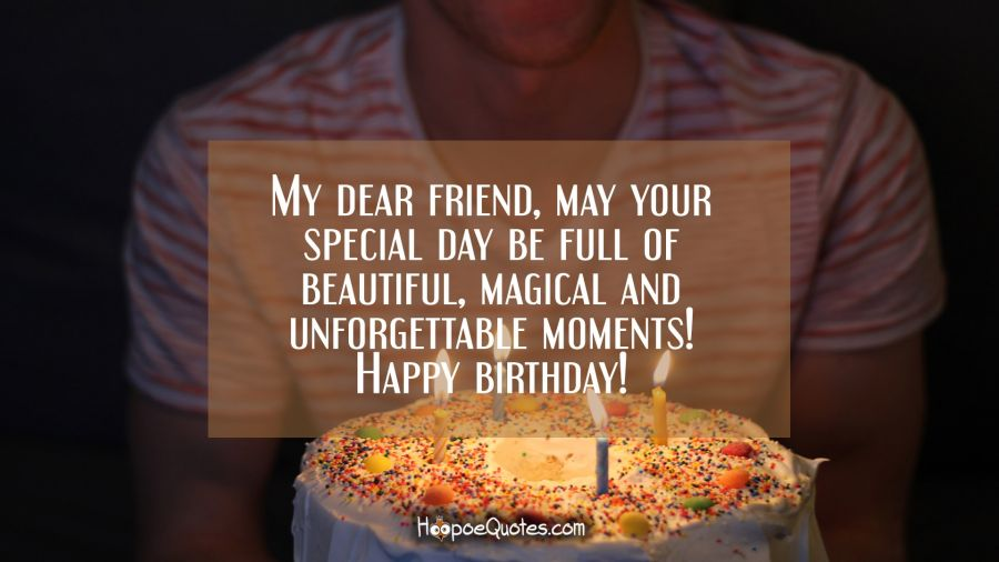 My Dear Friend May Your Special Day Be Full Of Beautiful Magical And Unforgettable Moments