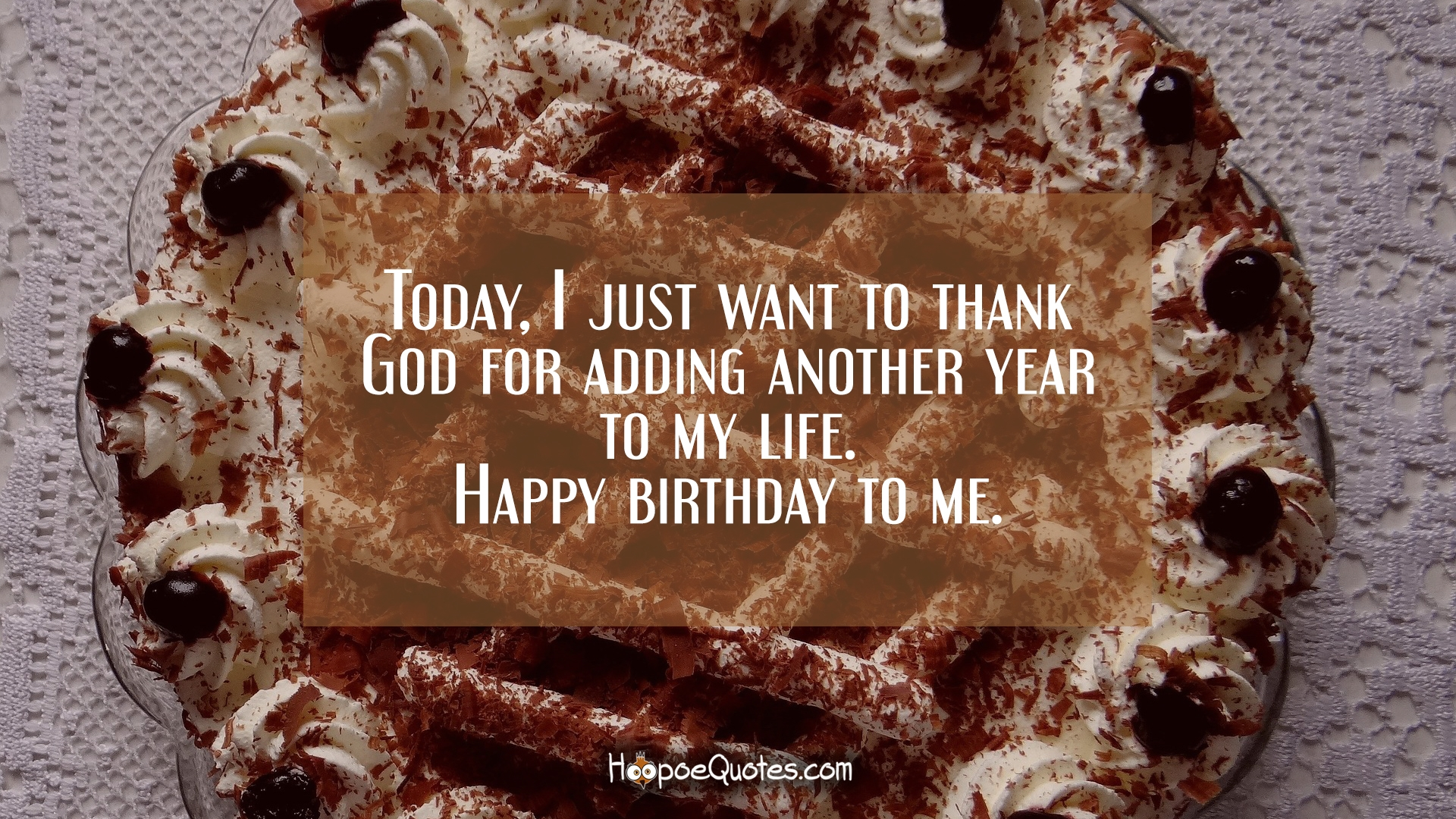 Today I Just Want To Thank God For Adding Another Year To My Life Happy Birthday To Me Hoopoequotes