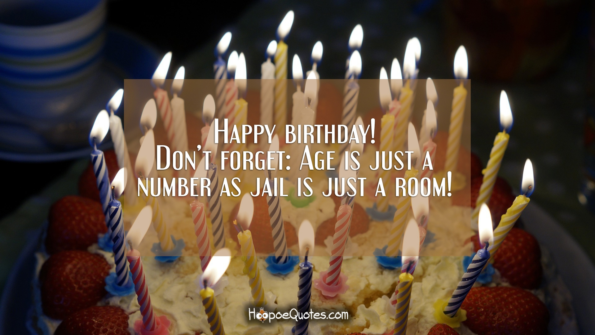 Happy Birthday Dont Forget Age Is Just A Number As Jail Is Just A Room HoopoeQuotes
