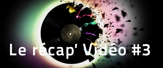 recap-video3 La playlist vidéo de la semaine, le récap #3