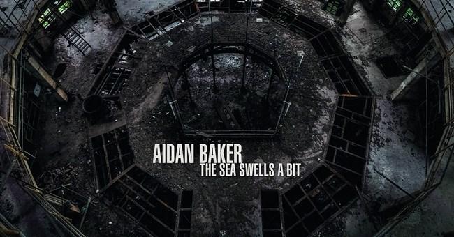 Aidan Baker - The Sea Swells A Bit