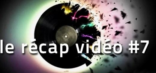La playlist vidéo de la semaine, le récap 7