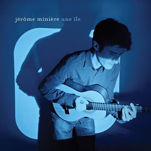 une-ile-jerome-miniere-cover-album La vidéo du jour : Jérôme Minière - L'amour ça s'apprend pas par cœur