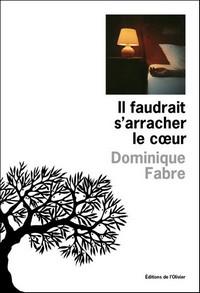 ilfaudrait Il faudrait s'arracher le cœur, de Dominique Fabre
