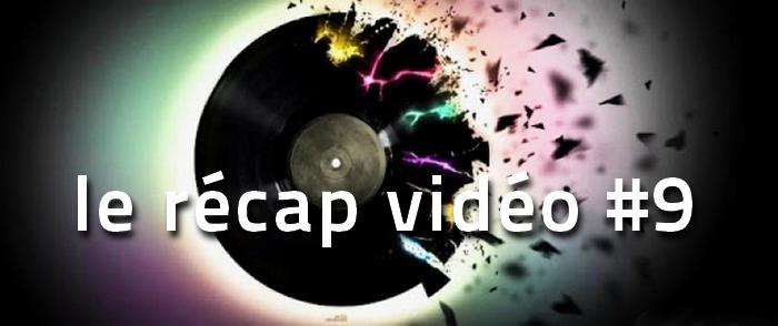 le-recap-video-de-la-semaine-9 La playlist vidéo de la semaine, le récap #9