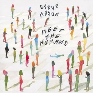 steve-mason-meet-the-humans-300x300 Les sorties d'albums pop, rock, electro du 26 février 2016
