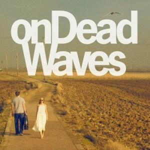 onDeadWaves-ondeadwaves Les Sorties d'albums pop, rock, electro, jazz du 20 mai 2016