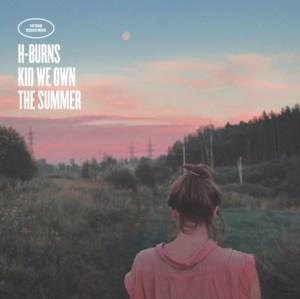 H-Burns-Kid-We-Own-The-Summer-pochette Les sorties d'albums pop, rock, electro, jazz du 3 février 2017