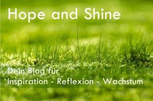 Hope and Shine - Persönlicher Blog für Inspiration, Reflexion, Wachstum - Gabriela Fink
