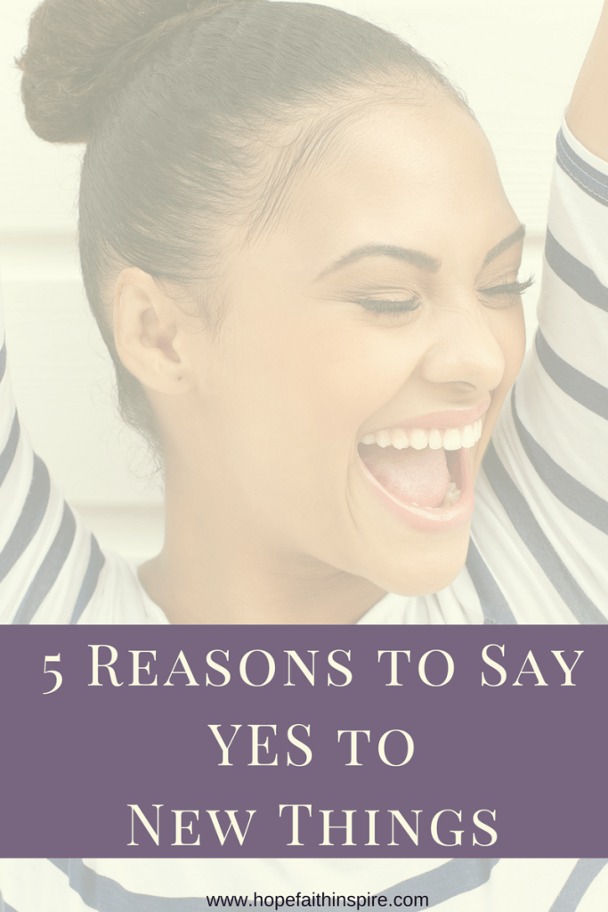 5 Reasons to Say Yes to New Things