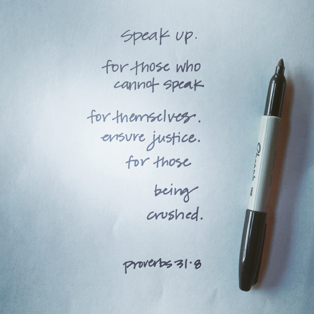 speak up for those who cannot speak for themselves
