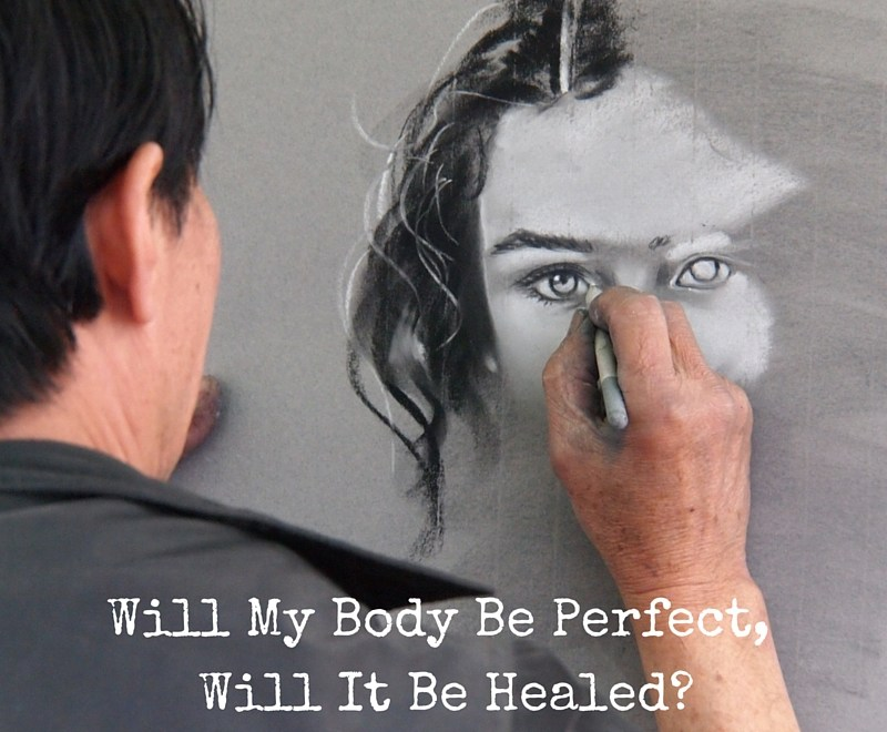 Will Our Bodies Be Perfect In Heaven?