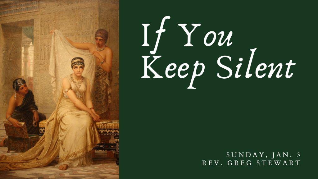 If You Keep Silent - Sunday, January 3 - Rev. Greg Stewart