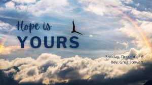 Clouds, a rainbow, and a bird with text HOPE IS YOURS - Sunday, Dec. 6 - Rev. Greg Stewart