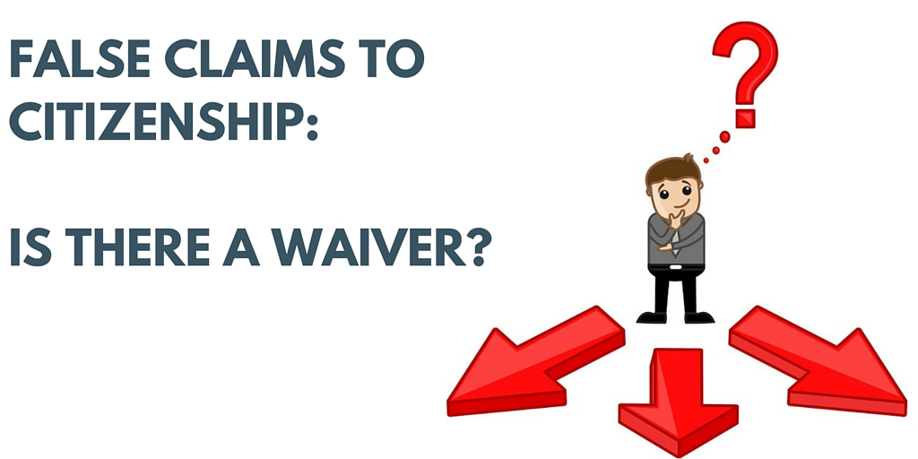Waivers for False Claims to Citizenship – is Matter of K Still Good Law?