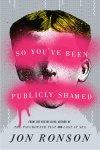 So You've Been Publicly Shamed – Jon Ronson