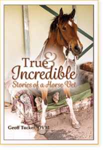 True and Incredible Stories of a Horse Vet, Geoff Tucker, DVM