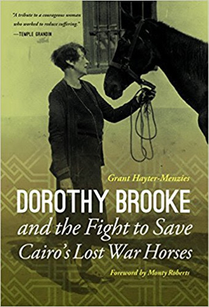 "Brooke's story is told in the book ""Dorothy Brooke and the Fight to Save Cairo's Lost War Horses"", by Grant Hayter-Menzies."