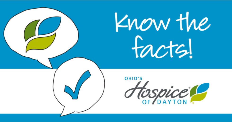 Know the facts! Ohio's Hospice of Dayton