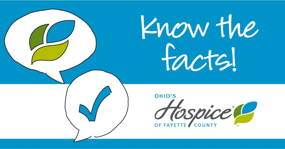 Know the facts! Ohio's Hospice of Fayette County