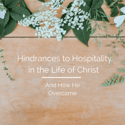 Hindrances to Hospitality in the Life of Christ and How He Overcame: Series Part 3