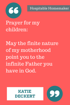 """coral colored background with text overlay """"prayer for my children: may the finite nature of my mother hood point you to the infinite Father you have in God."""""""