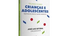 """José Luiz Setúbal lança livro """"Falando sobre Crianças e Adolescentes"""""""