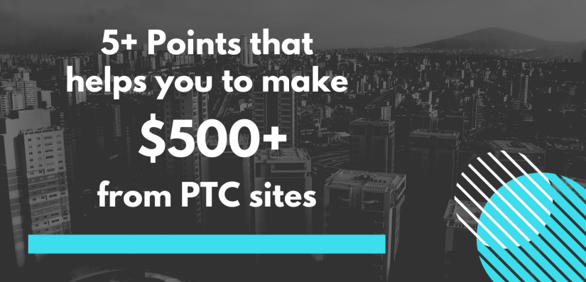 5+ Points that will help you to Earn $500+ from PTC sites - HostingQNA.com