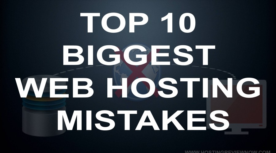 10 Biggest Web Hosting Mistakes Every Newbie's Should Avoid.